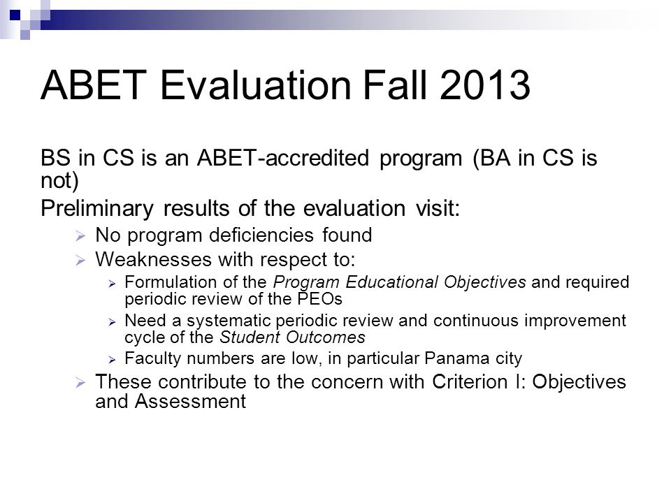 ABET Evaluation Fall 2013 BS in CS is an ABET-accredited program (BA in CS is not) Preliminary results of the evaluation visit: