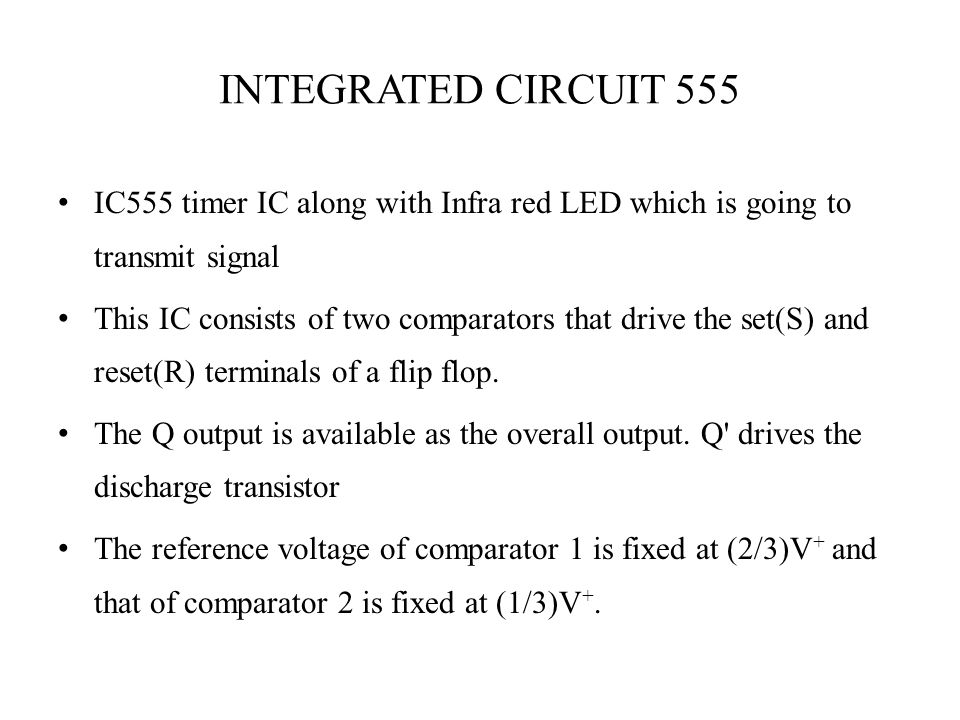 INTEGRATED CIRCUIT 555 IC555 timer IC along with Infra red LED which is going to transmit signal.