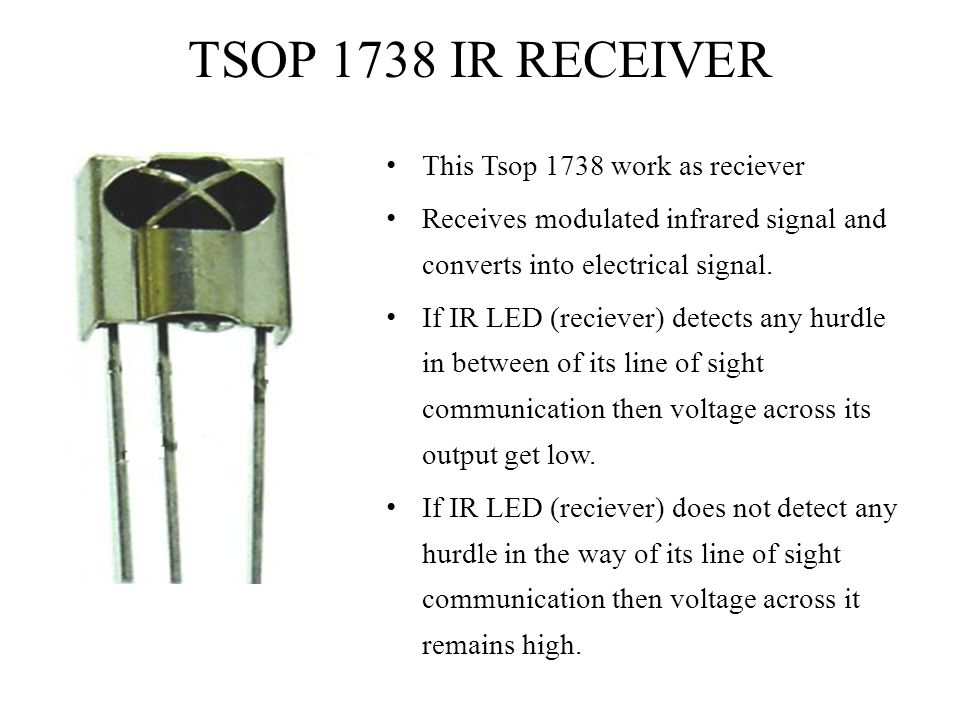 TSOP 1738 IR RECEIVER This Tsop 1738 work as reciever