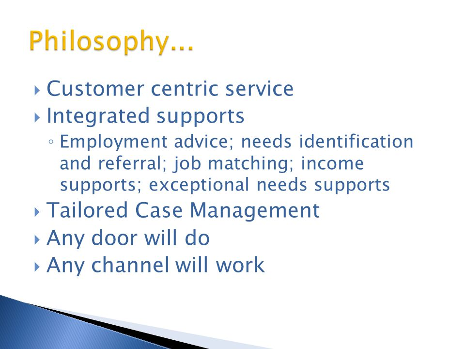 Philosophy... Customer centric service Integrated supports