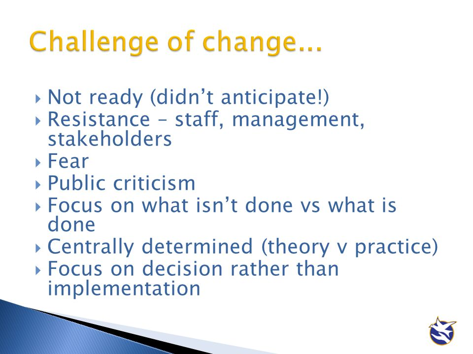 Challenge of change... Not ready (didn't anticipate!)