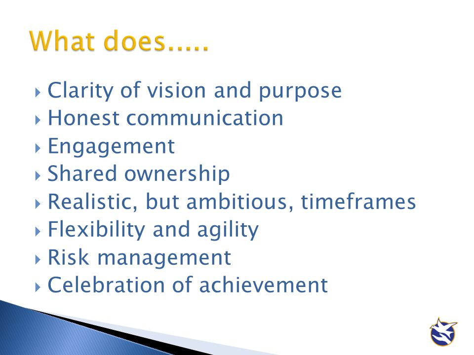 What does..... Clarity of vision and purpose Honest communication