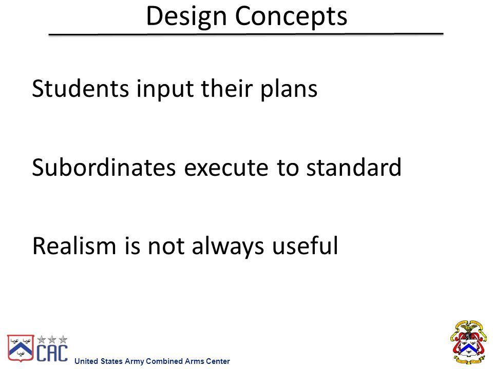 Design Concepts Students input their plans Subordinates execute to standard Realism is not always useful