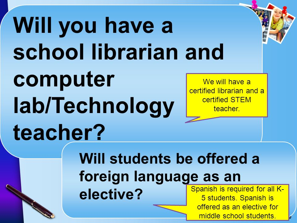We will have a certified librarian and a certified STEM teacher.