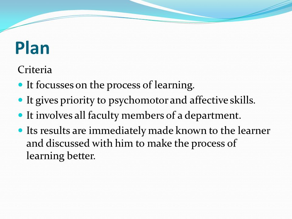Plan Criteria It focusses on the process of learning.
