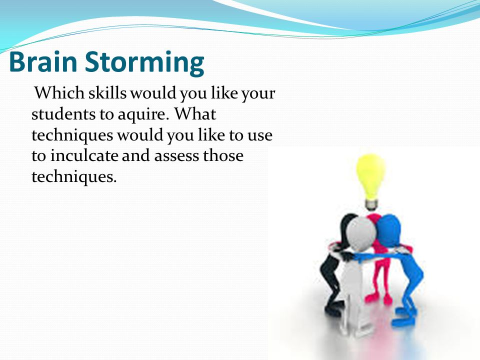 Brain Storming Which skills would you like your students to aquire.