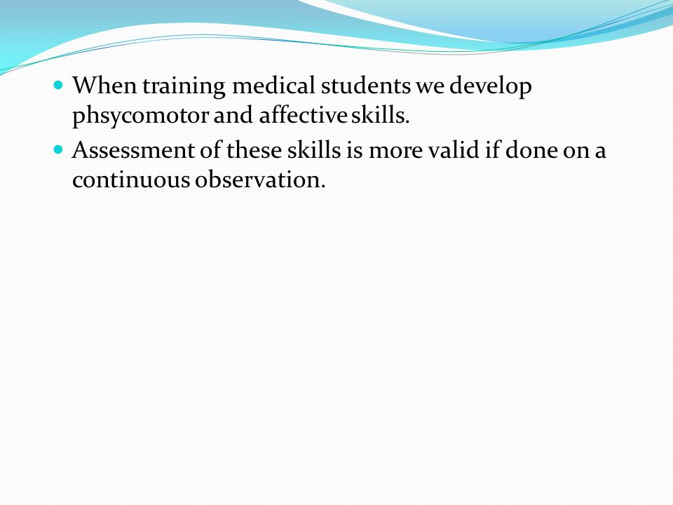 When training medical students we develop phsycomotor and affective skills.