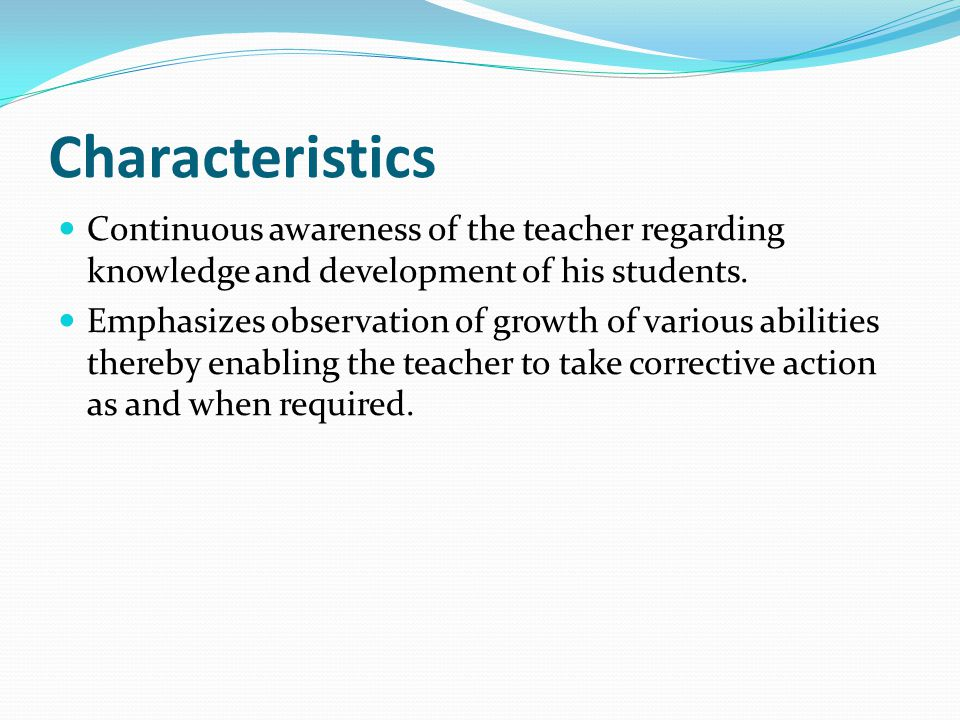 Characteristics Continuous awareness of the teacher regarding knowledge and development of his students.