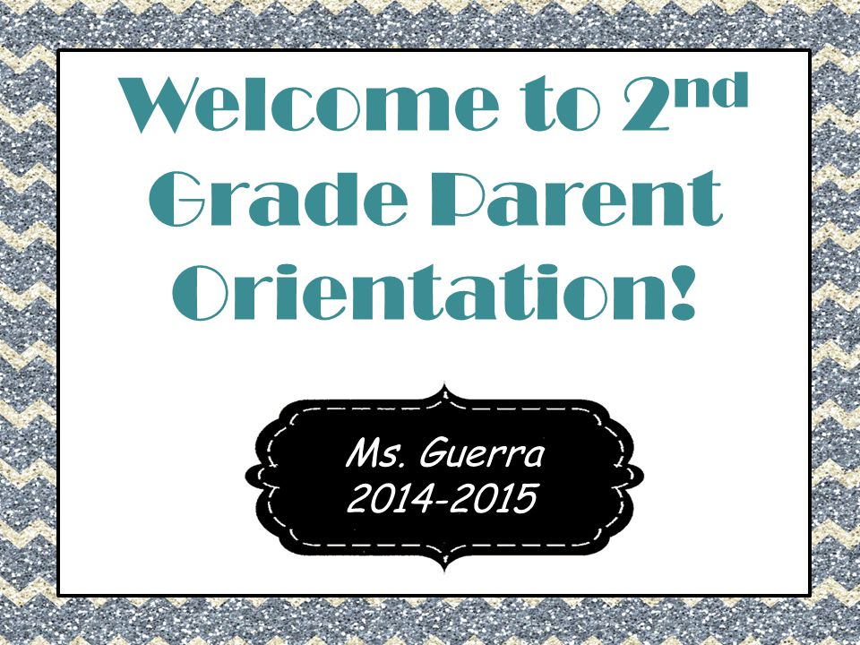Welcome to 2nd Grade Parent Orientation!