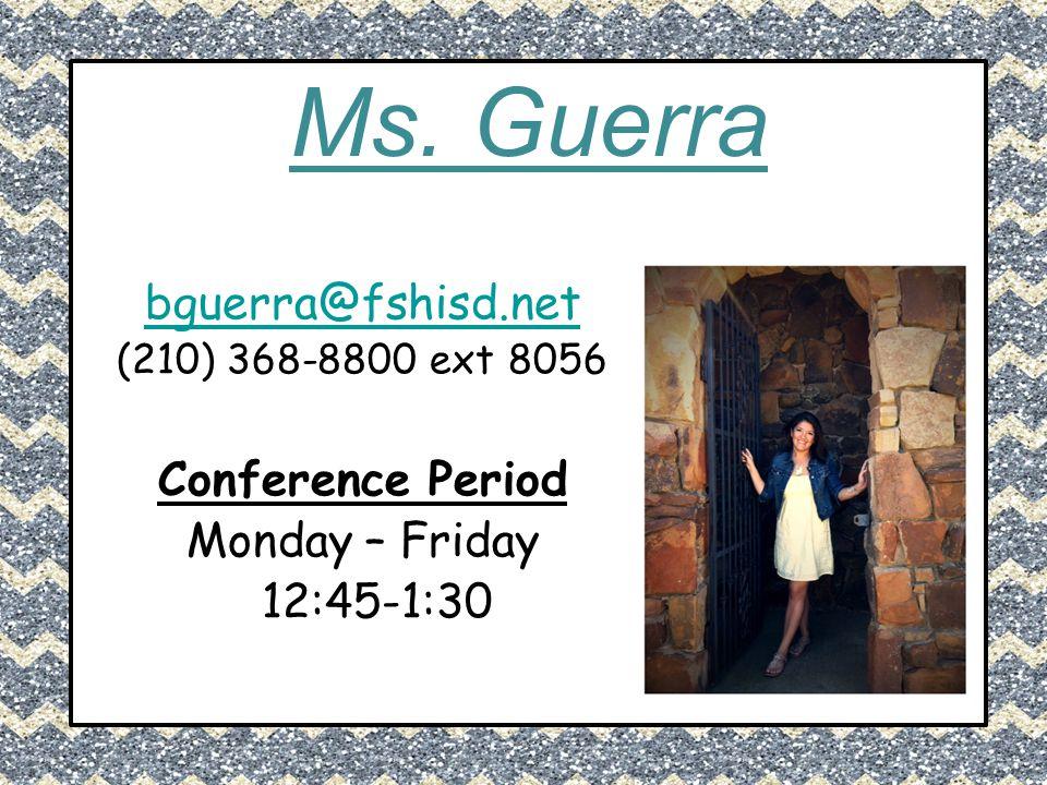 Ms. Guerra bguerra@fshisd.net Conference Period Monday – Friday