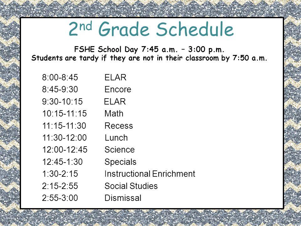 2nd Grade Schedule 8:00-8:45 ELAR 8:45-9:30 Encore 9:30-10:15 ELAR