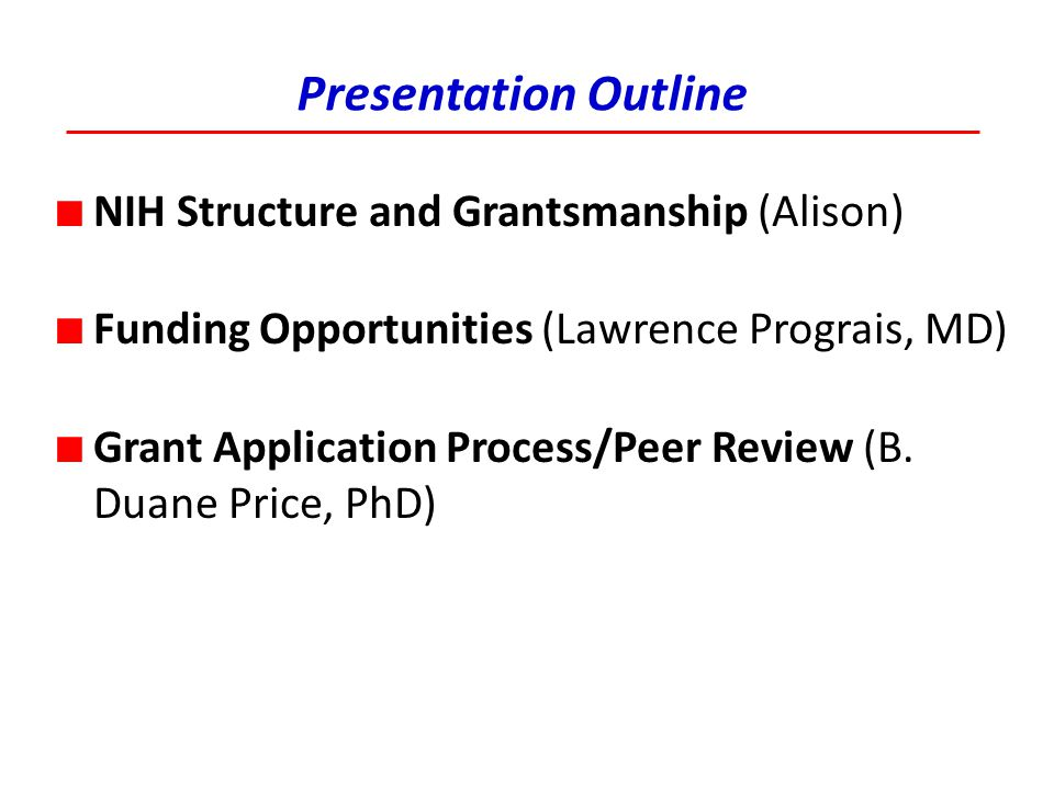 Presentation Outline NIH Structure and Grantsmanship (Alison)