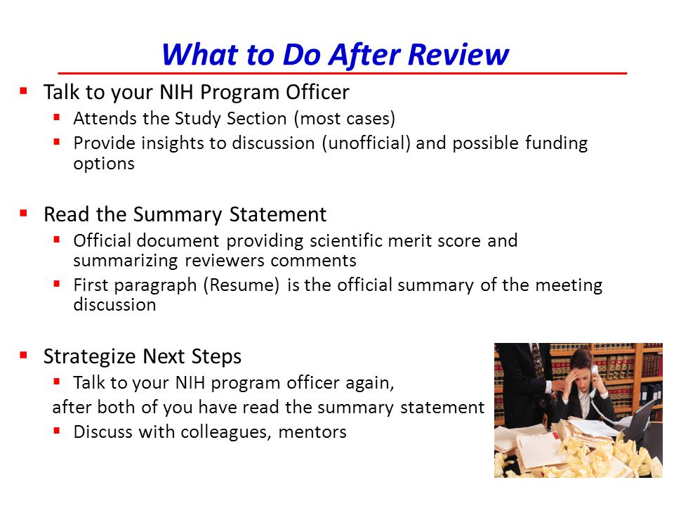 What to Do After Review Talk to your NIH Program Officer