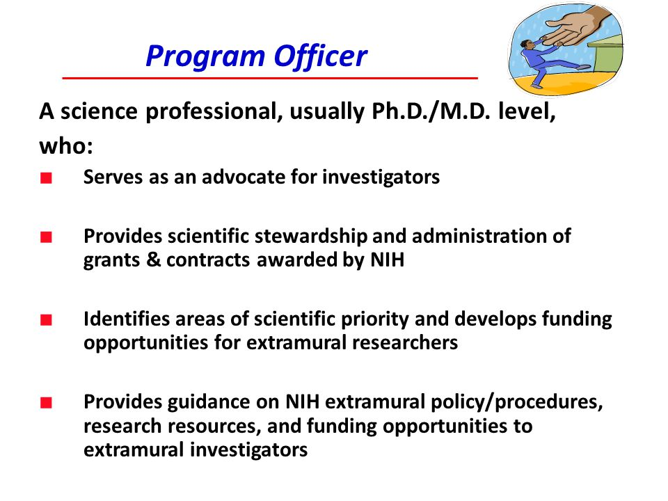 Program Officer A science professional, usually Ph.D./M.D. level, who: