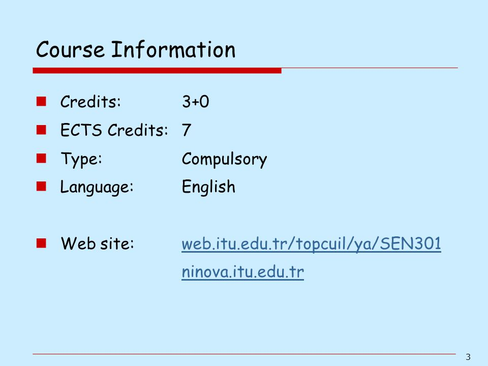Course Information Credits: 3+0 ECTS Credits: 7 Type: Compulsory