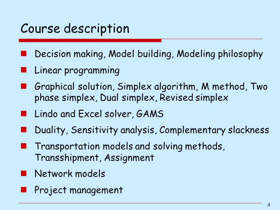 Course description Decision making, Model building, Modeling philosophy. Linear programming.