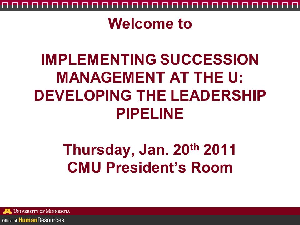 Welcome to IMPLEMENTING SUCCESSION MANAGEMENT AT THE U: DEVELOPING THE LEADERSHIP PIPELINE Thursday, Jan.