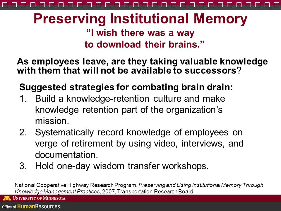 Preserving Institutional Memory I wish there was a way to download their brains.