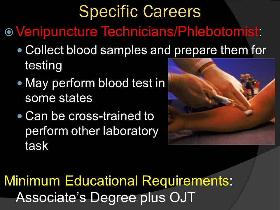 Specific Careers Venipuncture Technicians/Phlebotomist: