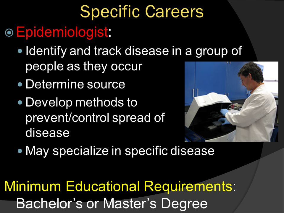 Specific Careers Epidemiologist: