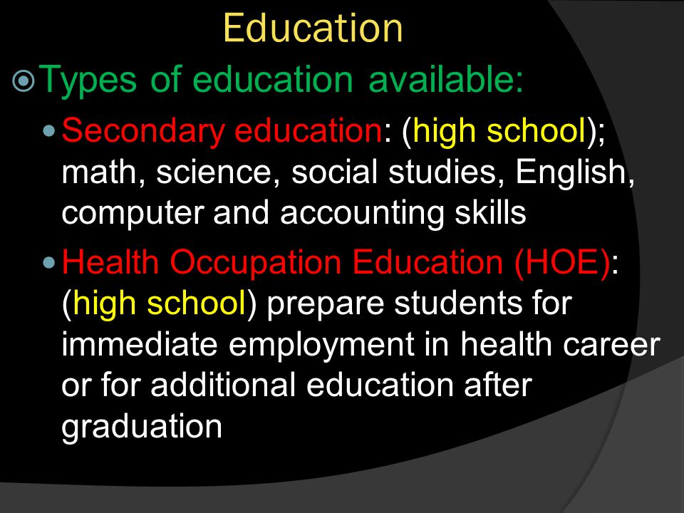 Education Types of education available:
