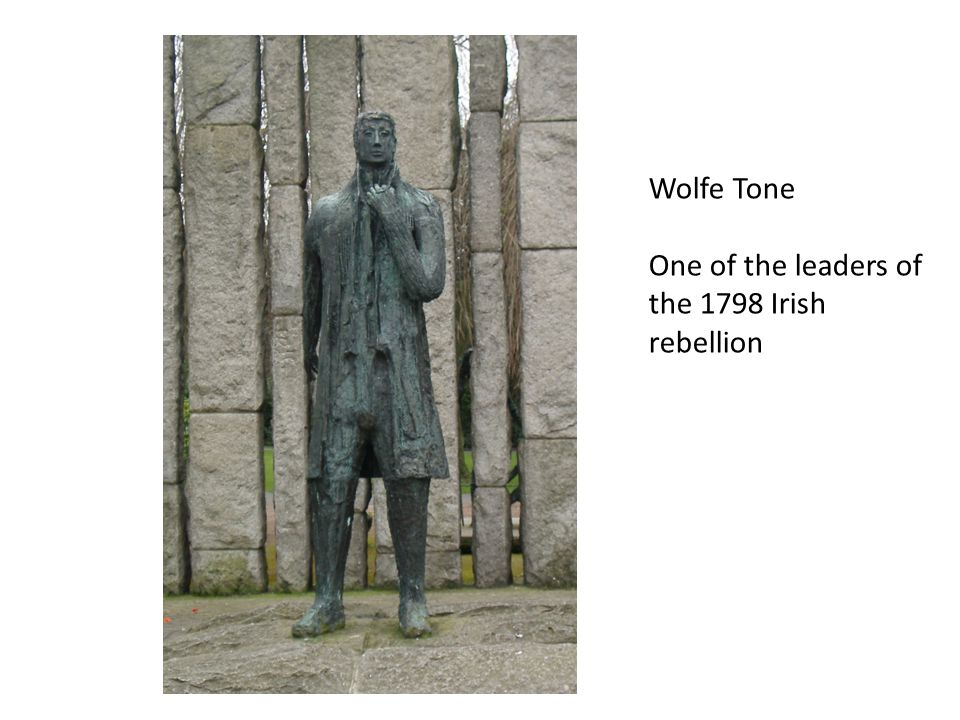 Wolfe Tone One of the leaders of the 1798 Irish rebellion