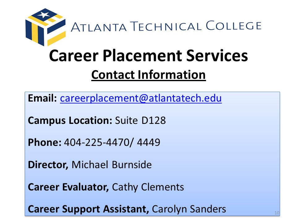 Career Placement Services Contact Information Email: careerplacement@atlantatech.edu. Campus Location: Suite D128.