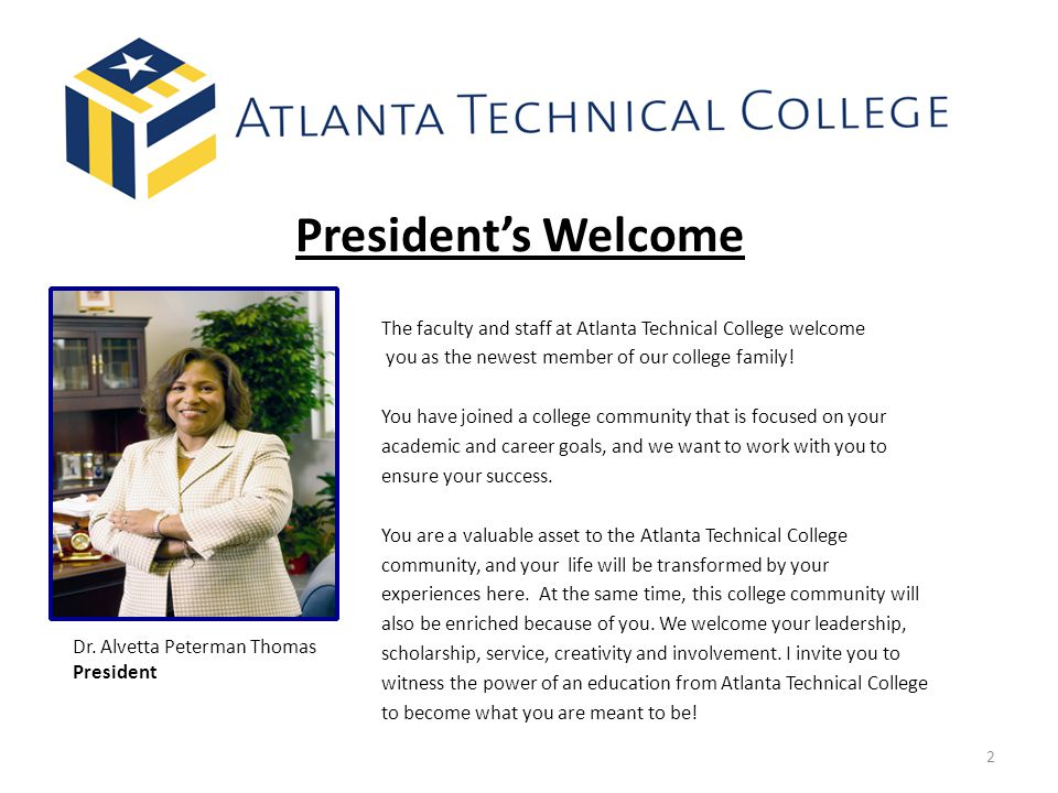 President's Welcome The faculty and staff at Atlanta Technical College welcome. you as the newest member of our college family!