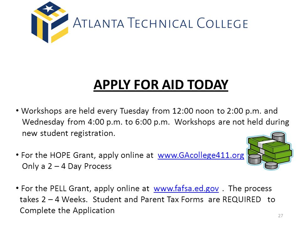 APPLY FOR AID TODAY Workshops are held every Tuesday from 12:00 noon to 2:00 p.m. and.