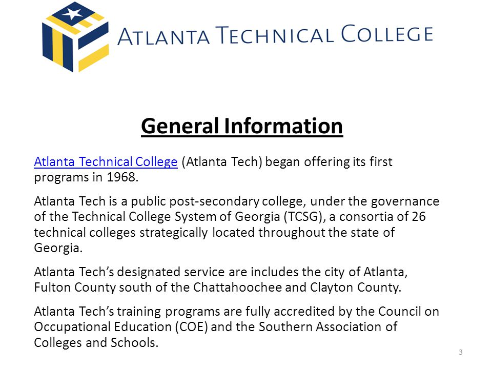 General Information Atlanta Technical College (Atlanta Tech) began offering its first programs in 1968.