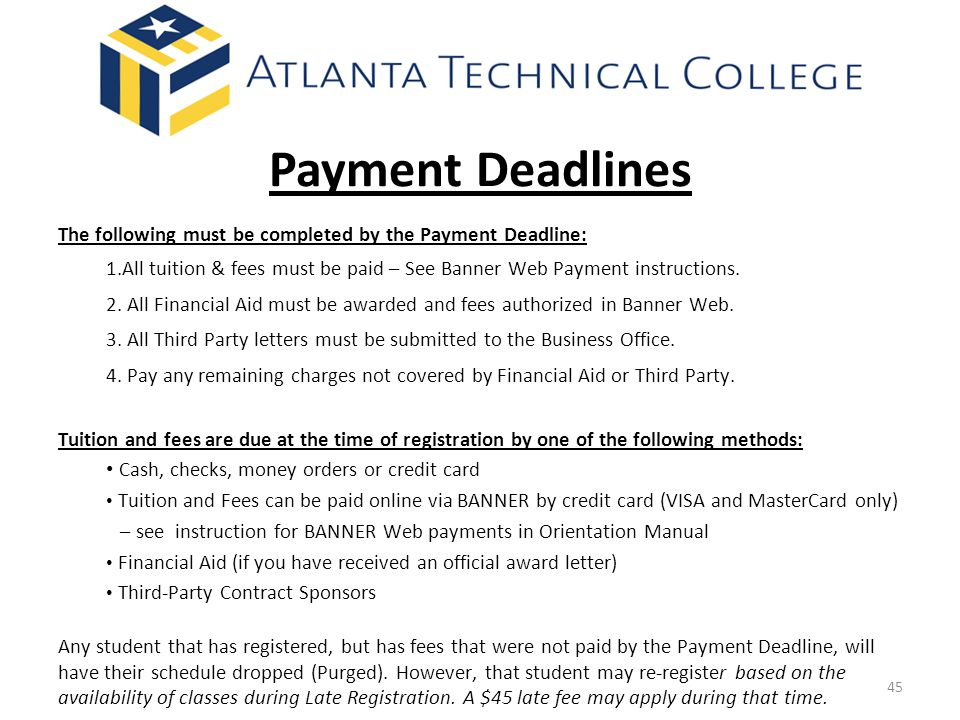 Payment Deadlines The following must be completed by the Payment Deadline: 1.All tuition & fees must be paid – See Banner Web Payment instructions.