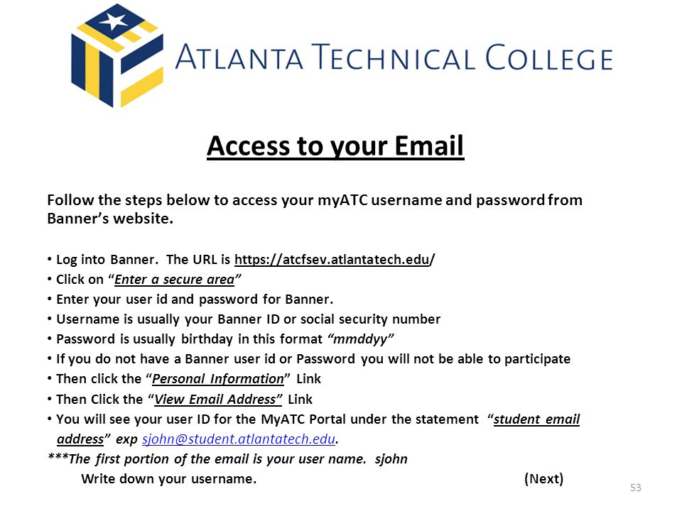 Access to your Email Follow the steps below to access your myATC username and password from Banner's website.