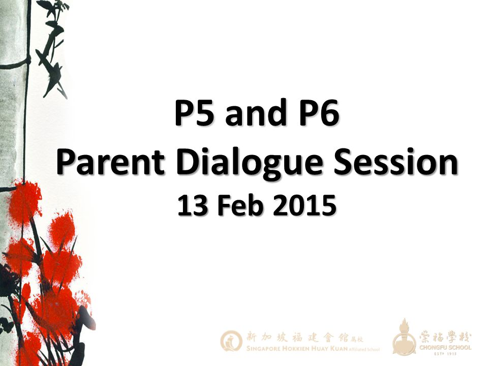P5 and P6 Parent Dialogue Session 13 Feb 2015