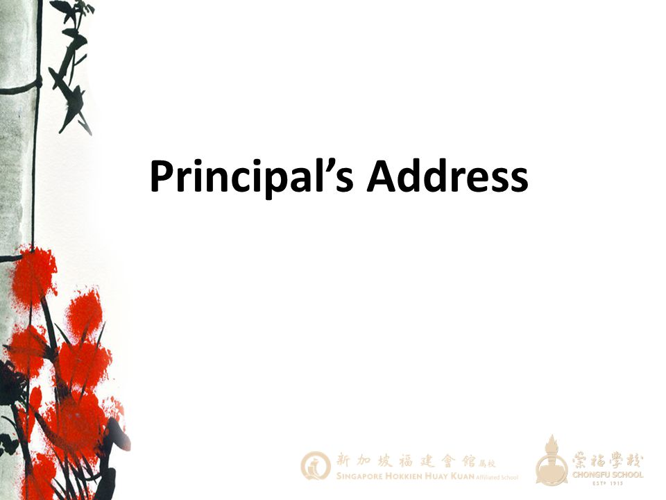 Principal's Address Our Principal, Mdm Foo will now share with us…