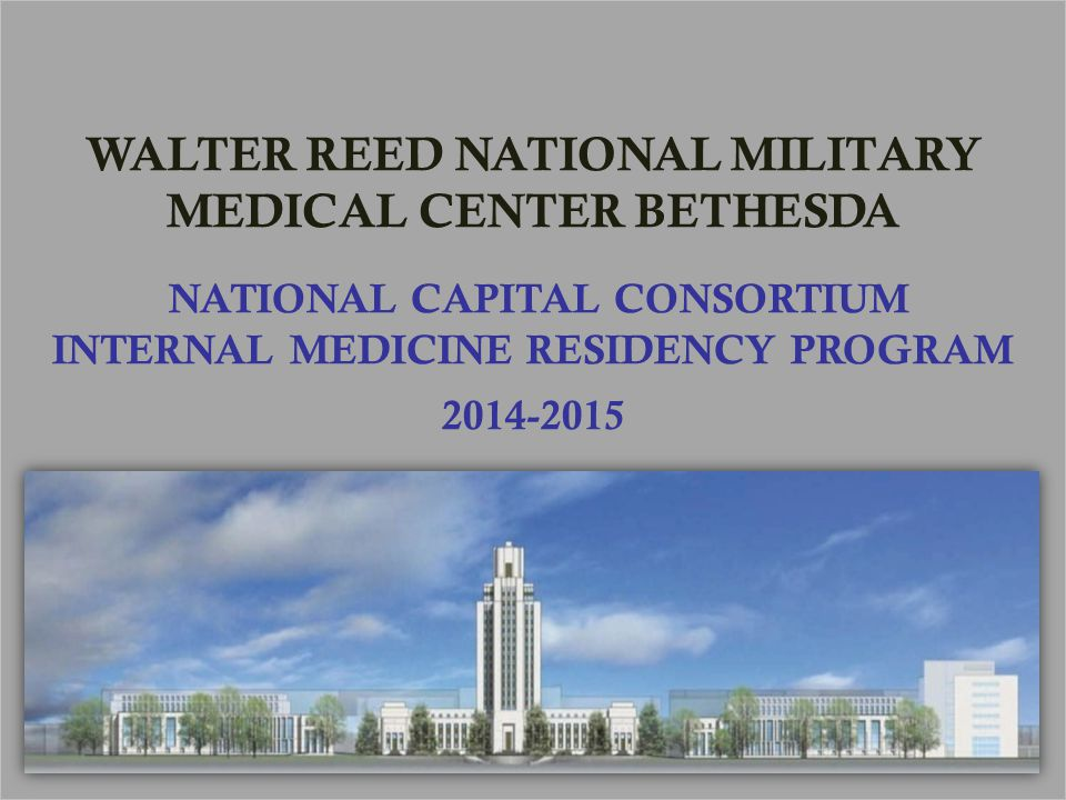 WALTER REED NATIONAL MILITARY MEDICAL CENTER BETHESDA NATIONAL CAPITAL CONSORTIUM INTERNAL MEDICINE RESIDENCY PROGRAM 2014-2015