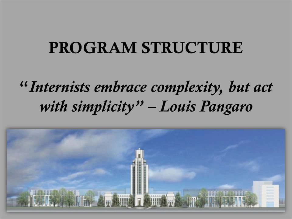 PROGRAM STRUCTURE Internists embrace complexity, but act with simplicity – Louis Pangaro