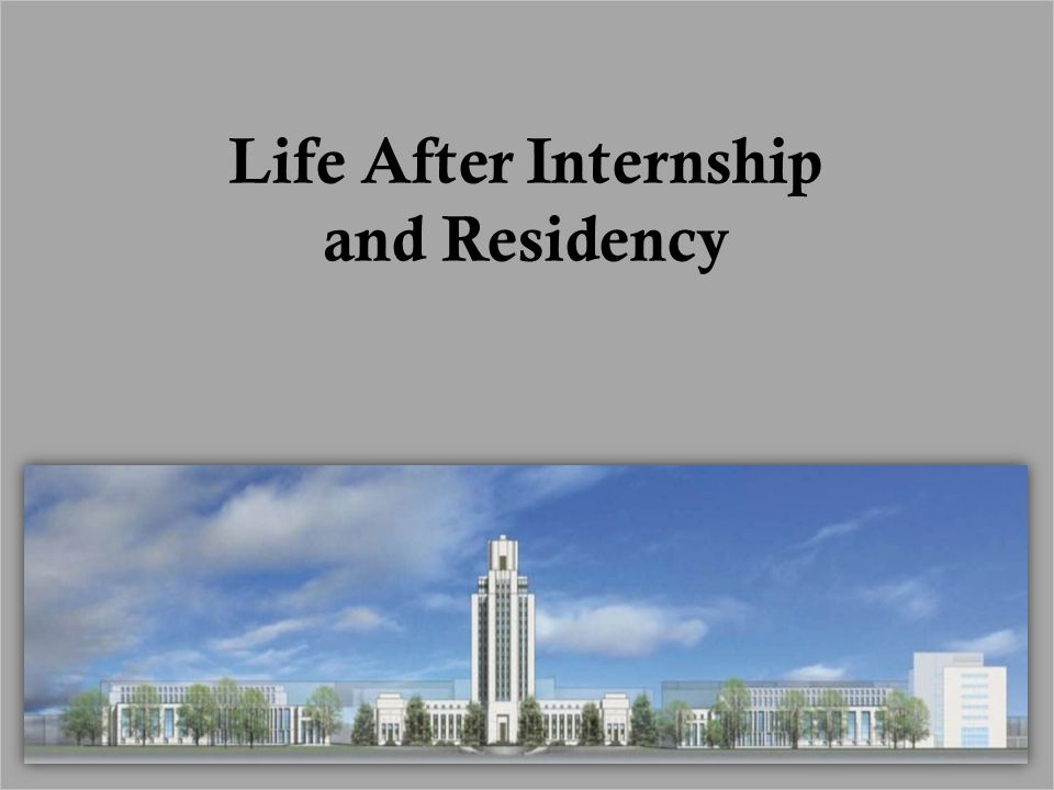 Life After Internship and Residency
