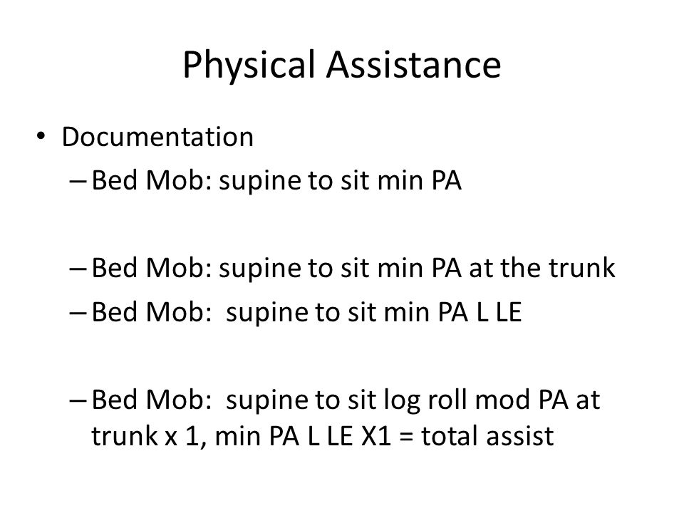 Physical Assistance Documentation Bed Mob: supine to sit min PA
