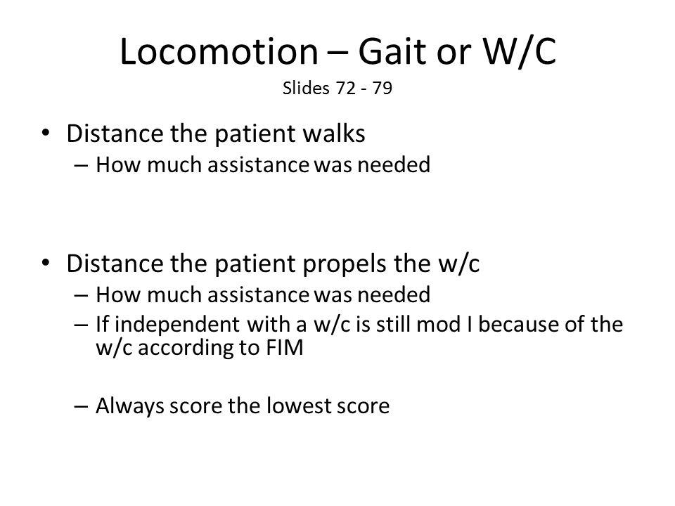 Locomotion – Gait or W/C Slides 72 - 79