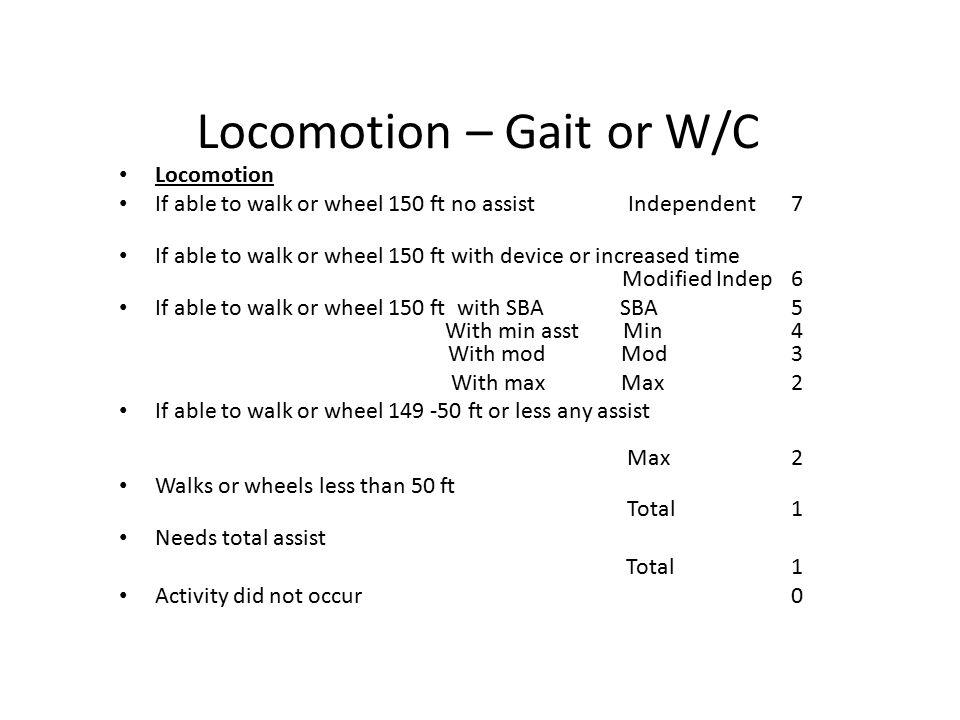 Locomotion – Gait or W/C