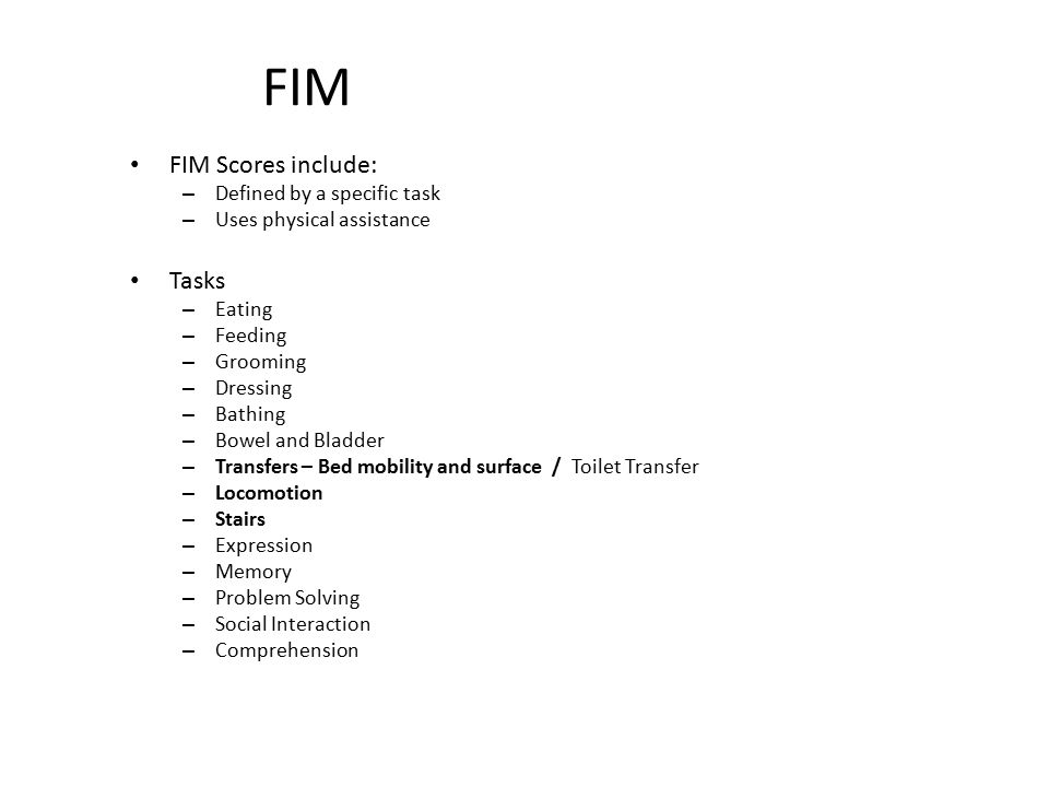 FIM FIM Scores include: Tasks Defined by a specific task
