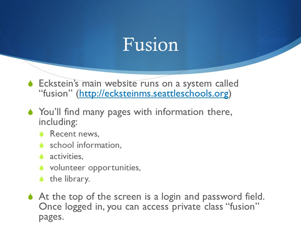 Fusion Eckstein's main website runs on a system called fusion (http://ecksteinms.seattleschools.org)