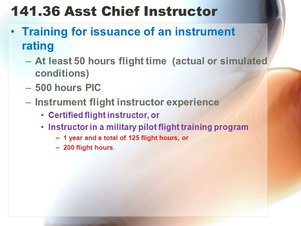 Asst Chief Instructor Training for issuance of an instrument rating. At least 50 hours flight time (actual or simulated conditions)