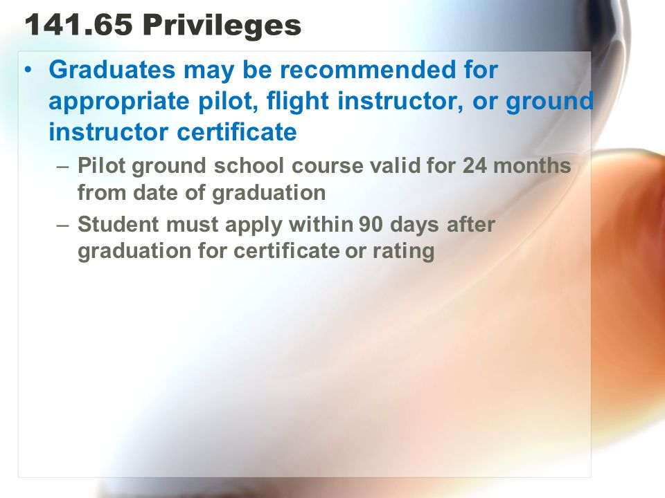 Privileges Graduates may be recommended for appropriate pilot, flight instructor, or ground instructor certificate.