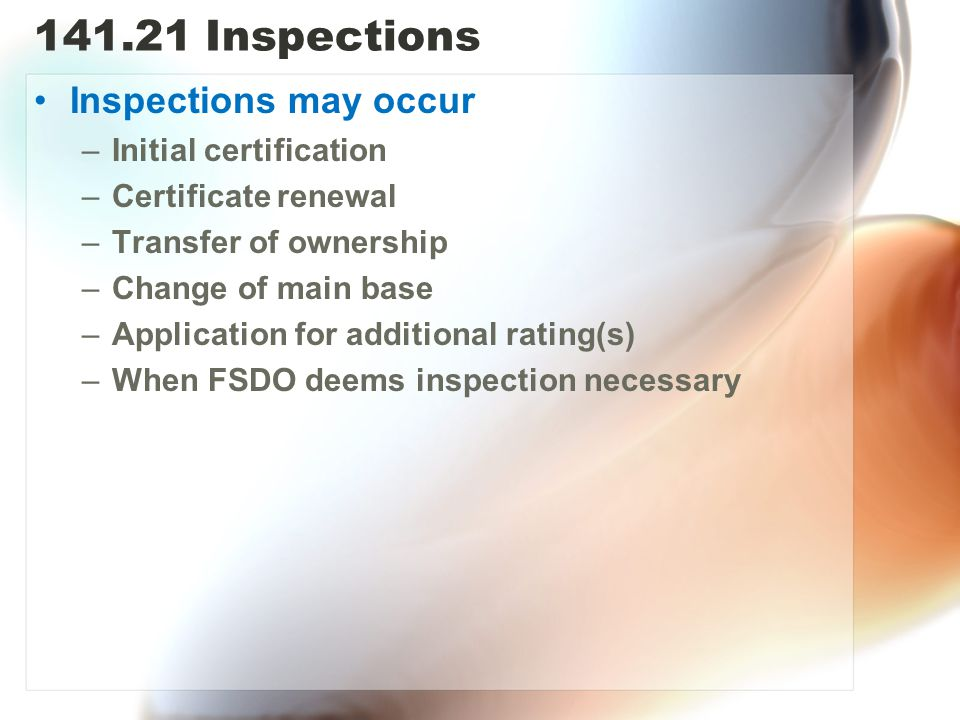 141.21 Inspections Inspections may occur Initial certification