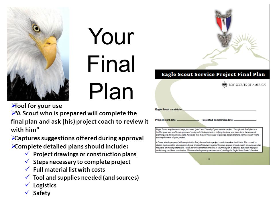 Your Final Plan Tool for your use. A Scout who is prepared will complete the final plan and ask (his) project coach to review it with him