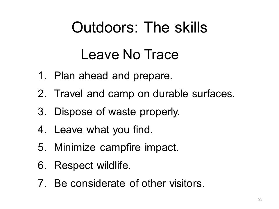 Outdoors: The skills Leave No Trace Plan ahead and prepare.