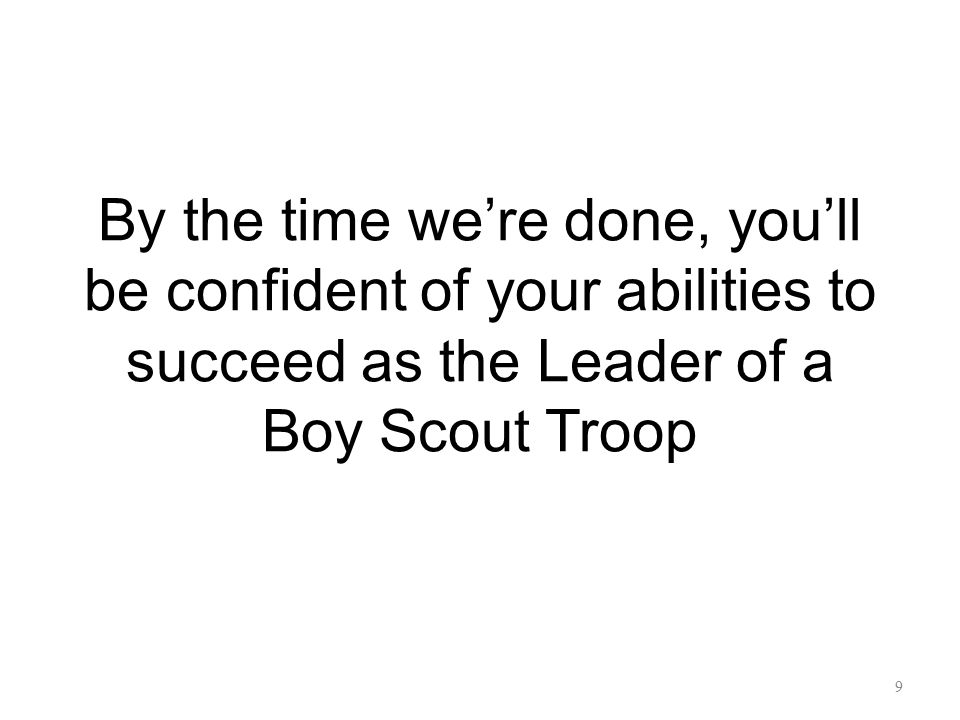 By the time we're done, you'll be confident of your abilities to succeed as the Leader of a Boy Scout Troop