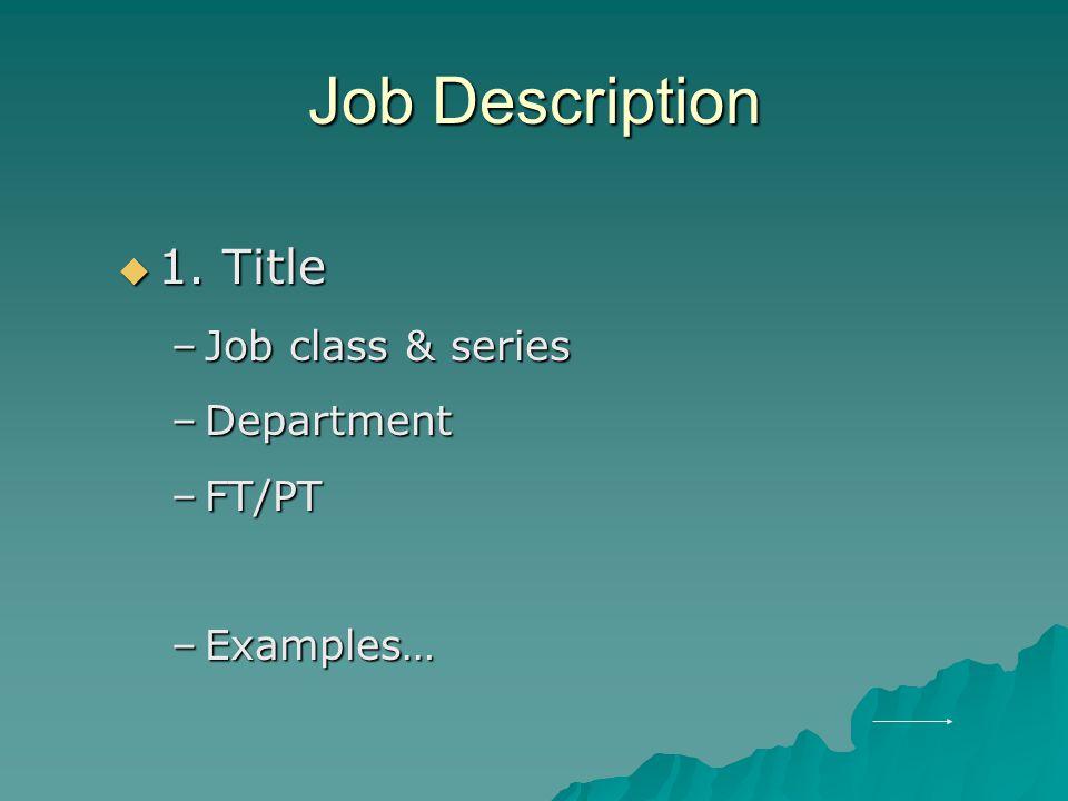 Job Description 1. Title Job class & series Department FT/PT Examples…