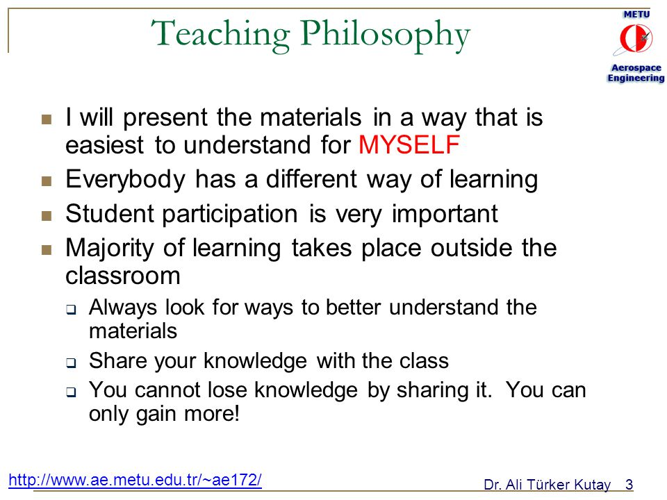 Teaching Philosophy I will present the materials in a way that is easiest to understand for MYSELF.